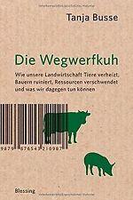 Die Wegwerfkuh: Wie unsere Landwirtschaft Tiere ver...   Buch   Zustand sehr gut