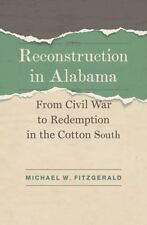 Reconstruction in Alabama: From Civil War to Redemption in the Cotton South (Har