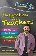 Chicken Soup for the Soul: Inspiration for Teachers : 101 Stories about How...