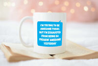 Funny Mug I'm Trying To Be Awesome Today Coffee Mug White Ceramic Tea Cup Quote
