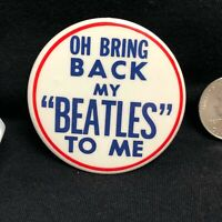 Oh Bring Back My Beatles To Me ~2 inch Button/Pin~ Beatles Memorabilia 80s-90s