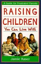 Raising Children You Can Live With:  A Guide for Frustrated Parents