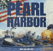 Pearl Harbor: The Day of Infamy - An Illustrated History Dan Van Der Vat