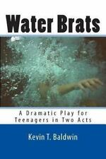 Water Brats : A Dramatic Play for Teenagers in Two Acts by Kevin Baldwin...