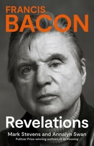 Francis Bacon Revelations by Mark Stevens & Annalyn Swan (Hardback 2021) *NEW*