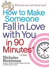 How to Make Someone Fall in Love with You in 90 Minutes or Less by Nicholas...