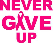 """CANCER RIBBON Never give up BREAST PINK Decal Many colors for the cause 5"""" X 6"""""""