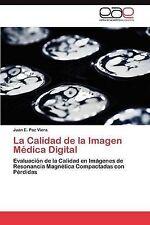 La Calidad de la Imagen Médica Digital: Evaluación de la Calidad en Imágenes de