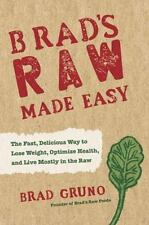 Brad's Raw Made Easy: The Fast, Delicious Way to Lose Weight, Optimize Health, a