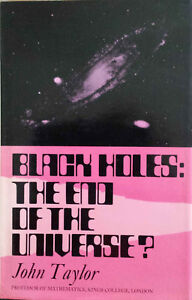 Black Holes: The End of the Universe? by John Taylor (Hardback, 1973)
