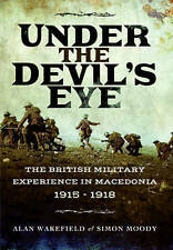 Under the Devil's Eye: The British Military Experience in Macedonia 1915 - 1918 by Simon Moody (Paperback, 2017)
