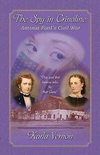 NEW The Spy in Crinoline: Antonia Ford's Civil War by Karla Vernon