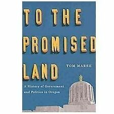 To the Promised Land: A History of Government and Politics in Oregon