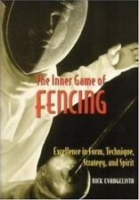 The Inner Game of Fencing : Excellence in Strategy and Spirit by Nick...