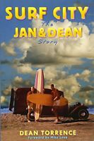 Surf City: The Jan and Dean Story by Torrence, Dean
