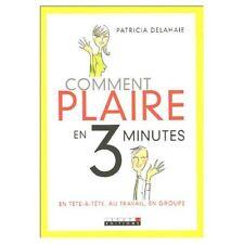 COMMENT PLAIRE EN 3 MINUTES - PATRICIA DELAHAIE