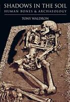 Shadows in the Soil: Human Bones & Archaeology