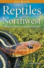 Reptiles of the Northwest: California to Alaska; Rockies to the Coast
