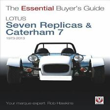 Lotus Seven Replicas & Caterham 7: 1973 to 2013 [The Essential Buyer's Guide]