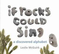 If Rocks Could Sing: A Discovered Alphabet by McGuirk, Leslie