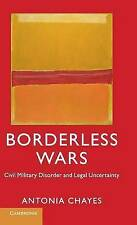 Borderless Wars: Civil Military Disorder and Legal Uncertainty by Antonia...