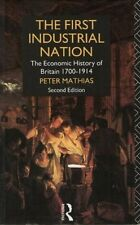 The First Industrial Nation: Economic History of Britain, 1700-1914,Peter Mathi