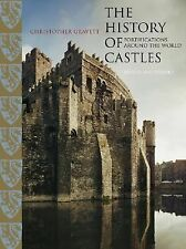 The History of Castles : Fortifications Around the World by Christopher Gravett