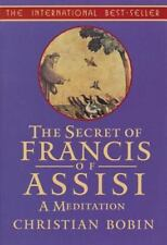 The Secrets of Francis of Assisi: A Meditation: By Bobin, Christian