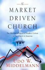 The Market-Driven Church: The Worldly Influence of Modern Culture on the Church