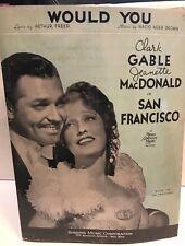 WOULD YOU. GABLE IN SAN FRANCISCO Piano Sheet Music Laminated 1936 VERY RARE!