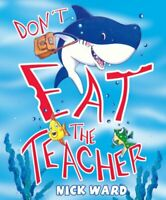 Don't Eat the Teacher by Ward, Nick Book The Fast Free Shipping