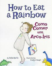 How to Eat a Rainbow : Portuguese and English Dual Text by Delia Berlin...