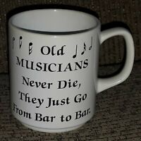 Old Musicians Never Die, They Just go bar to bar VTG COFFEE CUP MUG gift idea
