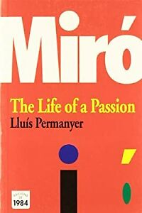 Miro: the Life of  a Passion, Lluis Permanyer, Used; Good Book