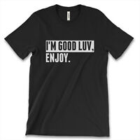 I'm Good Luv Enjoy New Men's Shirt Funny Humor Nicki Minaj Merch Hip Casual Tees