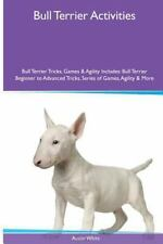 Bull Terrier Activities Bull Terrier Tricks, Games and Agility. Includes:.