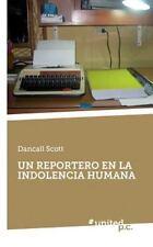 Un Reportero en la Indolencia Humana by Dancall Scott (2014, Paperback)