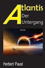 Atlantis - der Untergang : Letzte Jahre Vor Dem Untergang by Herbert Paust.