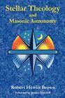 Stellar Theology and Masonic Astronomy: By Robert Hewitt Brown