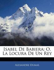 Isabel De Babiera: O, La Locura De Un Rey (Spanish Edition) [Paperback] [Jan 01,
