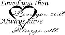 Loved You Then, Love You Still, Always Have, and Will Vinyl Wall Art. Love Qu...
