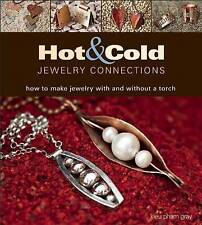 Hot and Cold Jewelry Connections: How to Make Jewelry With and Without a Torch