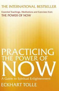 Practicing the Power of Now: Essential Teachings, Meditations & Exercises