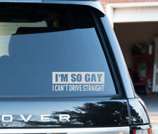 Funny I'M SO GAY I CAN'T EVEN DRIVE STRAIGHT vinyl car bumper sticker Decal