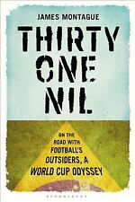 Thirty One Nil - On The Road With Football's Outsiders: A FIFA World Cup Odyssey