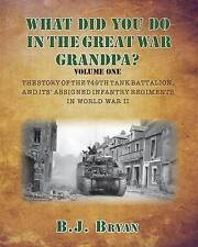 What Did You Do In The Great War Grandpa?: The Story of the 749th Tank Battalion