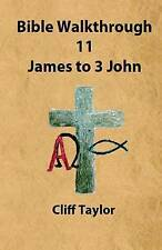 NEW Bible Walkthrough - 11 - James to 3 John (Volume 11) by Cliff Taylor