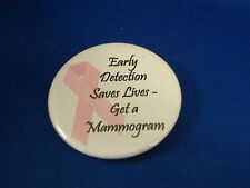 "BREAST CANCER - MAMMOGRAM BUTTON pin pinback 2 1/4"" badge NEW!  Big PREVENTION"