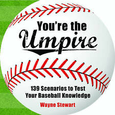 You're the Umpire : 139 Scenarios to Test Your Baseball Knowledge