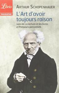L'Art d'Avoir Toujours Raison [Arthur Schopenhauer] Épistémologie-Logique  NEUF